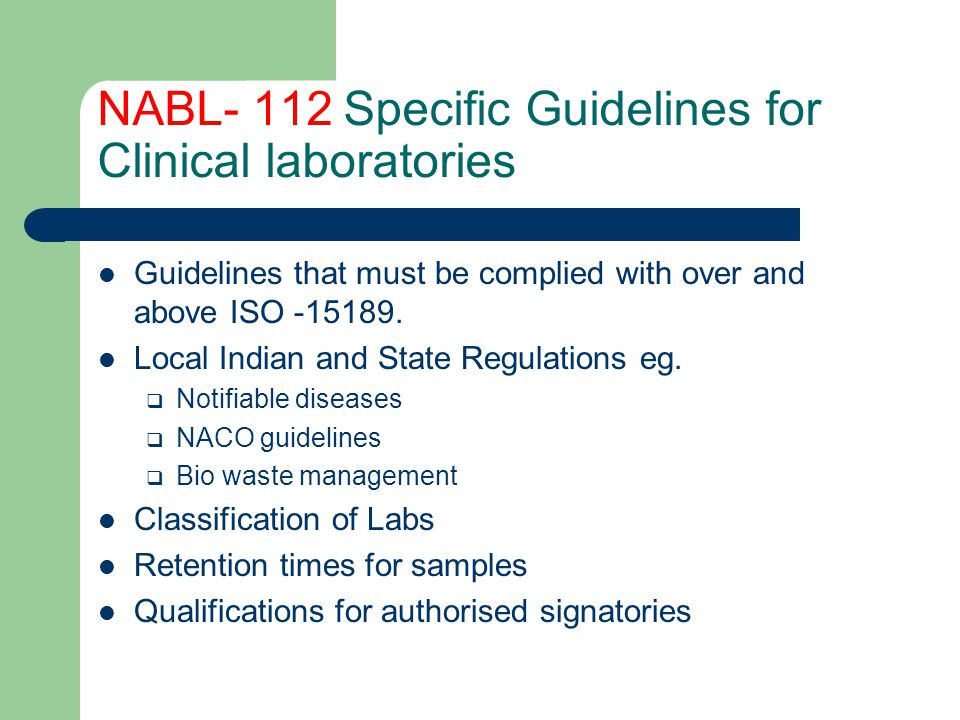 NABL- 112 Specific Guidelines for Clinical laboratories Guidelines that must be complied with over and above ISO -15189. Local Indian and State Regula