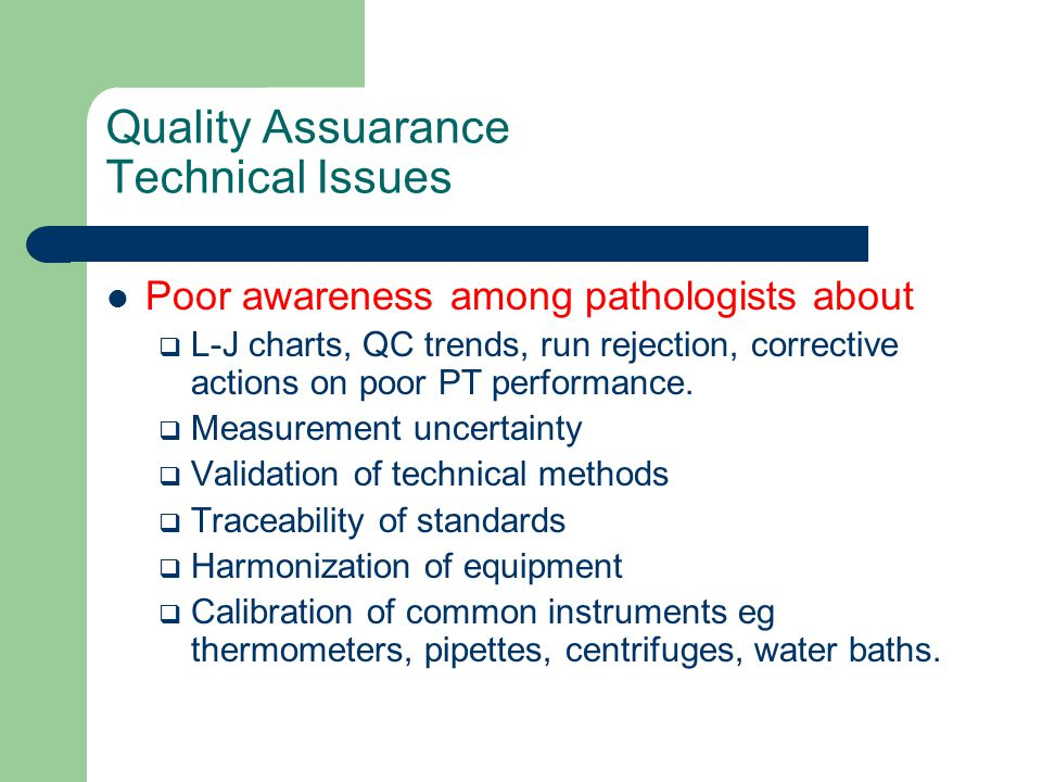 Quality Assuarance Technical Issues Poor awareness among pathologists about  L-J charts, QC trends, run rejection, corrective actions on poor PT perf