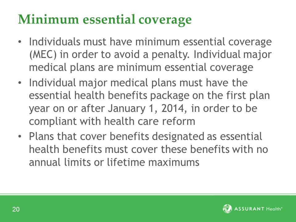 21 Essential health benefits package The essential health benefit package consists of the essential health benefits (EHBs), cost sharing limitations and metal levels All plans sold on/off the Exchange after January 1, 2014, will need to have the essential health benefits package Essential health benefits cover 10 categories of services – Individual major medical plans must include EHBs The EHB benchmark plans reflect what benefits will be considered essential health benefits – EHBs will vary by state