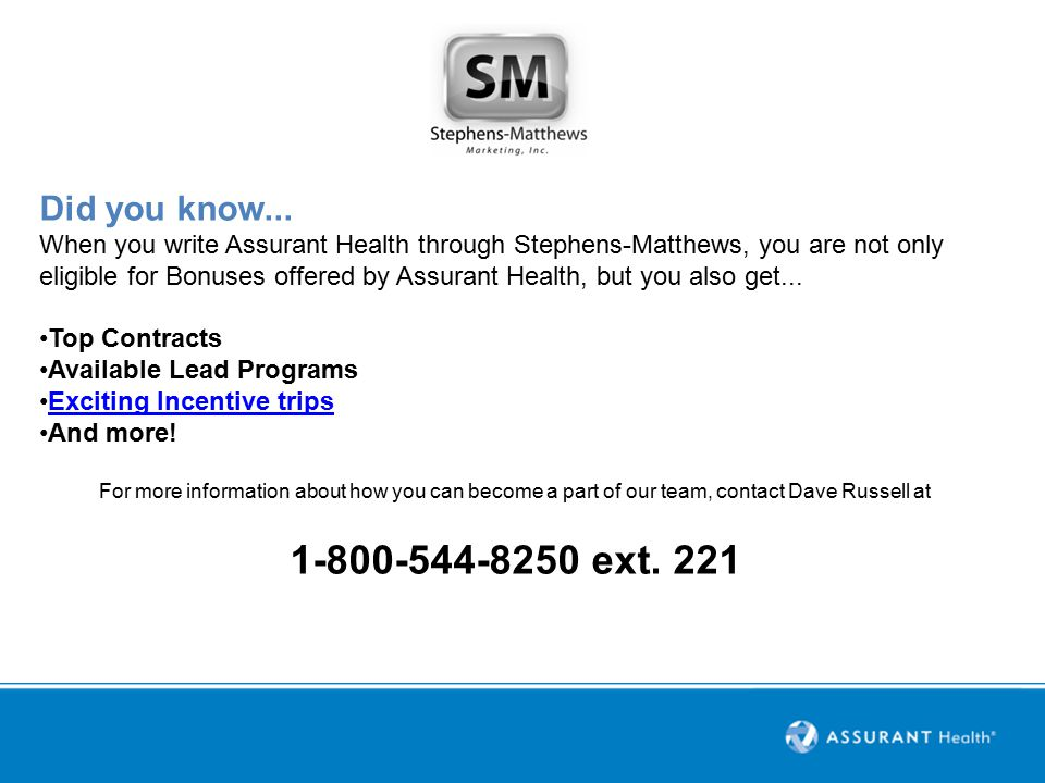 Thank you For more information about Assurant Health, contact Stephens-Matthews Marketing 1-800-544-8250 www.stephens-matthews.com