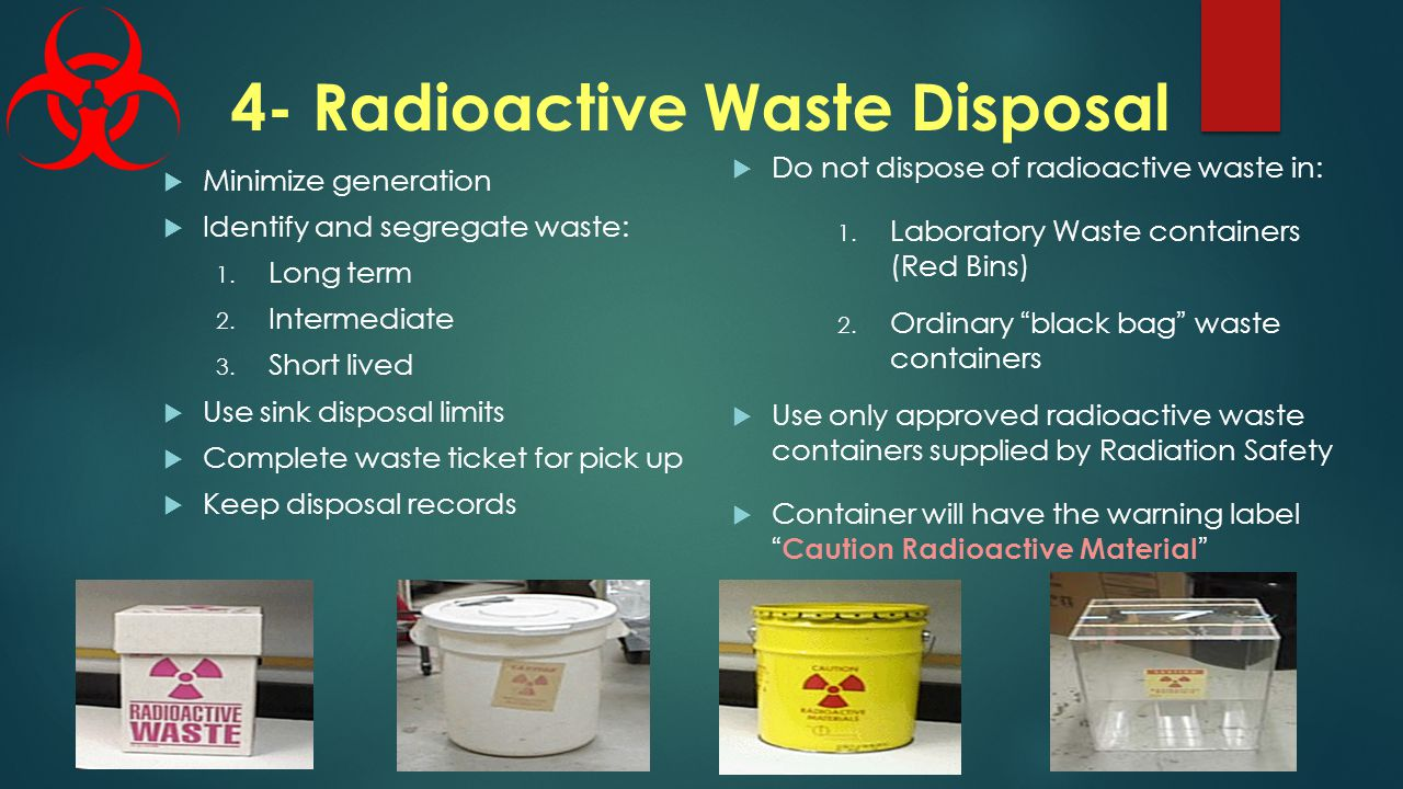 4- Radioactive Waste Disposal  Minimize generation  Identify and segregate waste: 1.