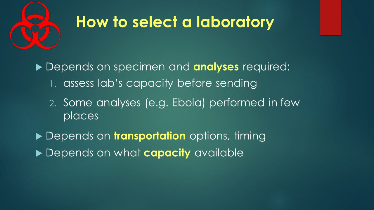 How to select a laboratory  Depends on specimen and analyses required: 1.