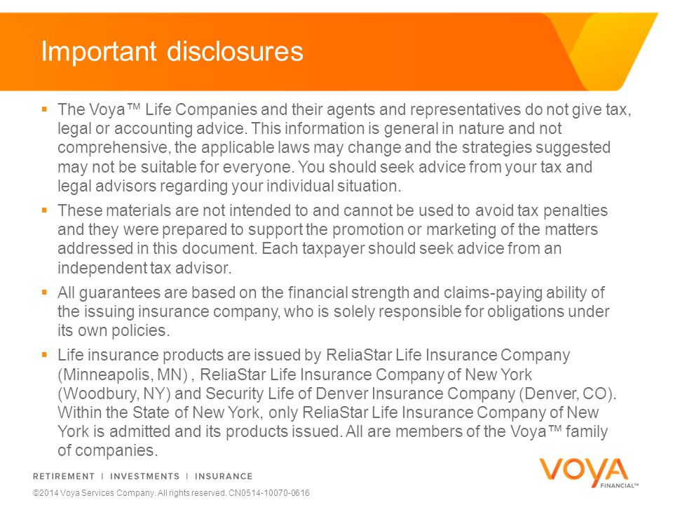 Do not put content on the brand signature area ©2014 Voya Services Company. All rights reserved. CN0514-10070-0616 Important disclosures  The Voya™ L