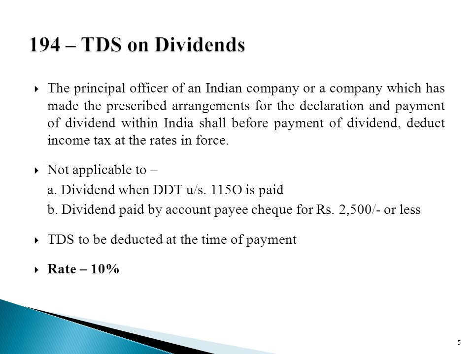  The principal officer of an Indian company or a company which has made the prescribed arrangements for the declaration and payment of dividend within India shall before payment of dividend, deduct income tax at the rates in force.