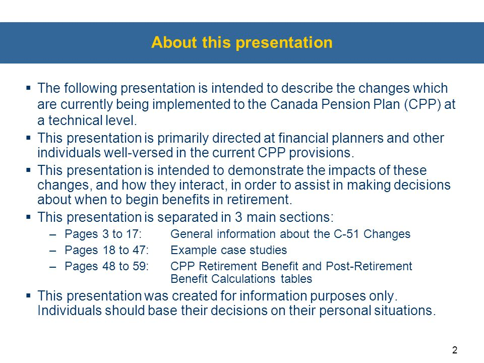2 About this presentation  The following presentation is intended to describe the changes which are currently being implemented to the Canada Pension