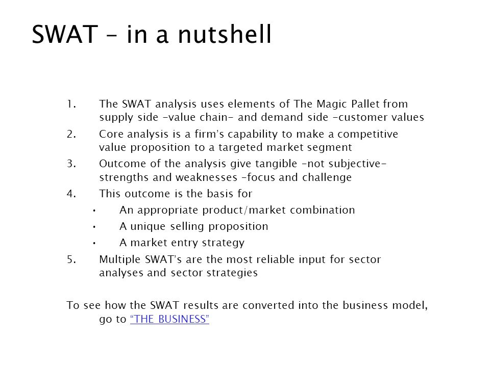 SWAT – in a nutshell 1.The SWAT analysis uses elements of The Magic Pallet from supply side -value chain- and demand side -customer values 2.Core anal