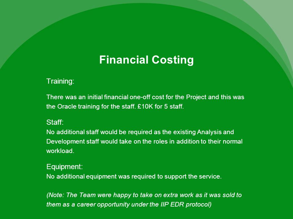 Training: There was an initial financial one-off cost for the Project and this was the Oracle training for the staff.