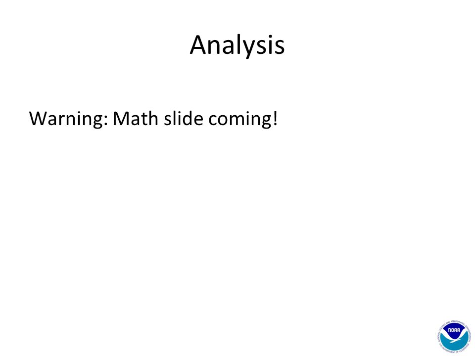 Analysis Warning: Math slide coming!