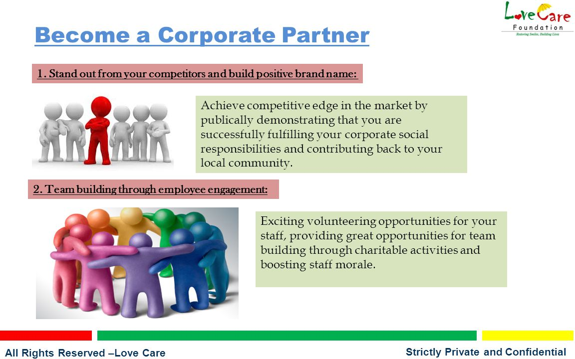 All Rights Reserved –Love Care Foundation Strictly Private and Confidential Become a Corporate Partner 1.
