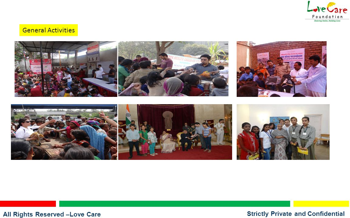 All Rights Reserved –Love Care Foundation Strictly Private and Confidential General Activities