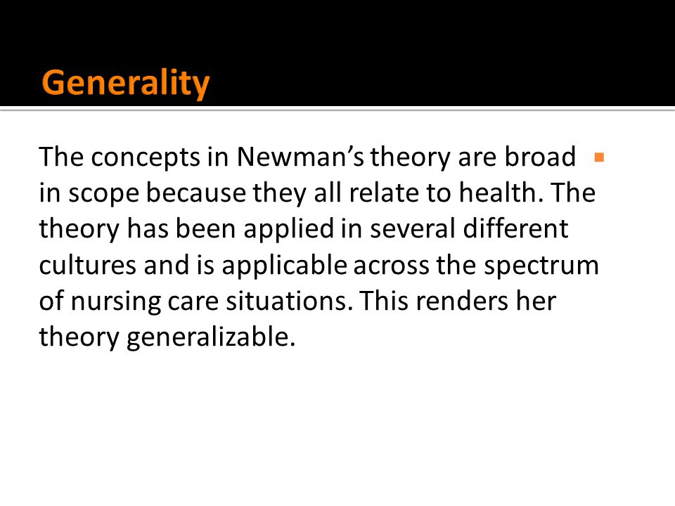  The concepts in Newman's theory are broad in scope because they all relate to health.