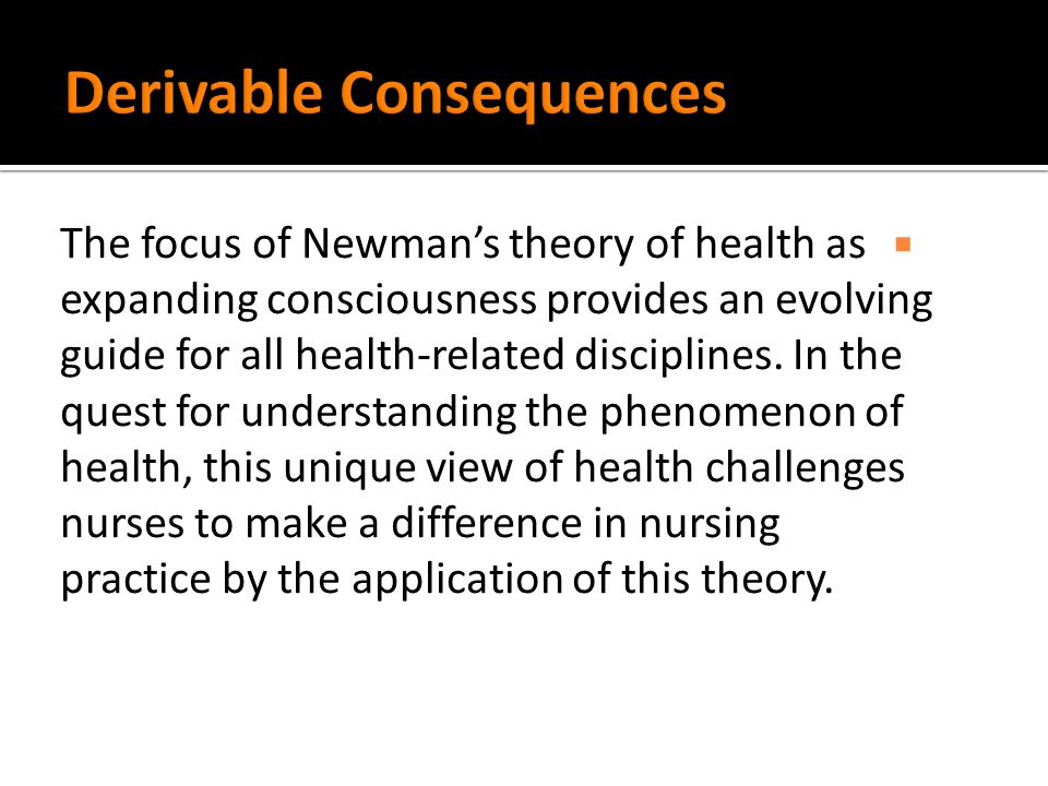  The focus of Newman's theory of health as expanding consciousness provides an evolving guide for all health-related disciplines.