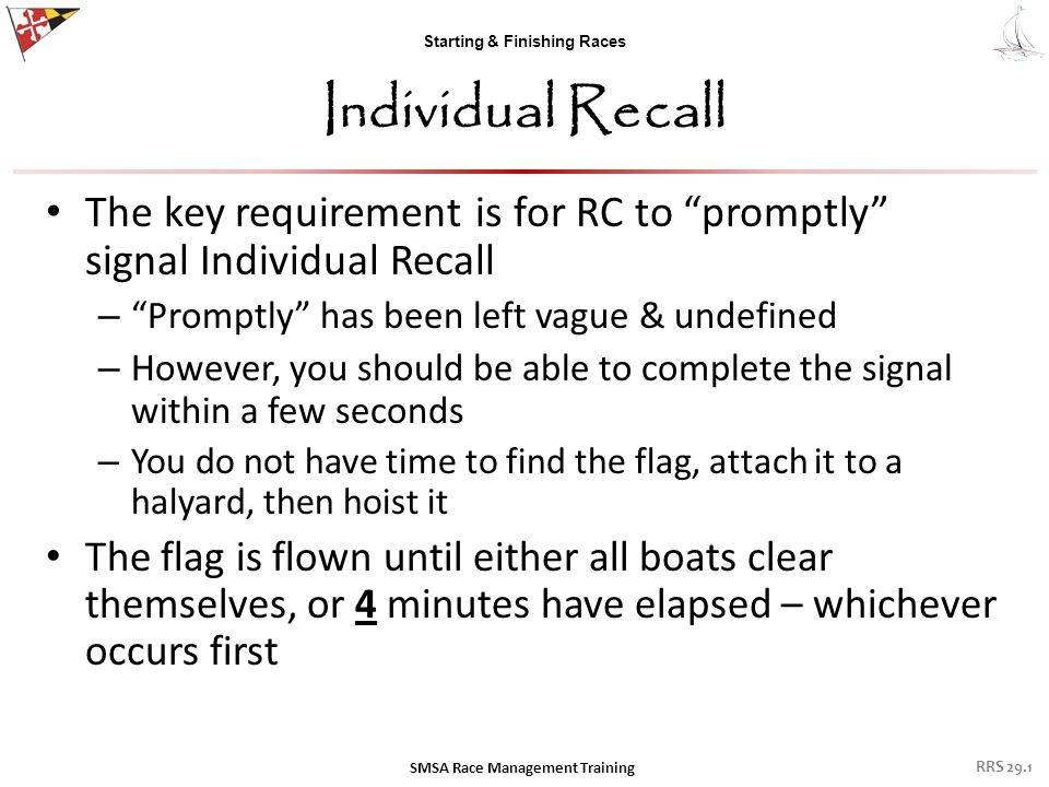 "Starting & Finishing Races Individual Recall The key requirement is for RC to ""promptly"" signal Individual Recall – ""Promptly"" has been left vague & u"