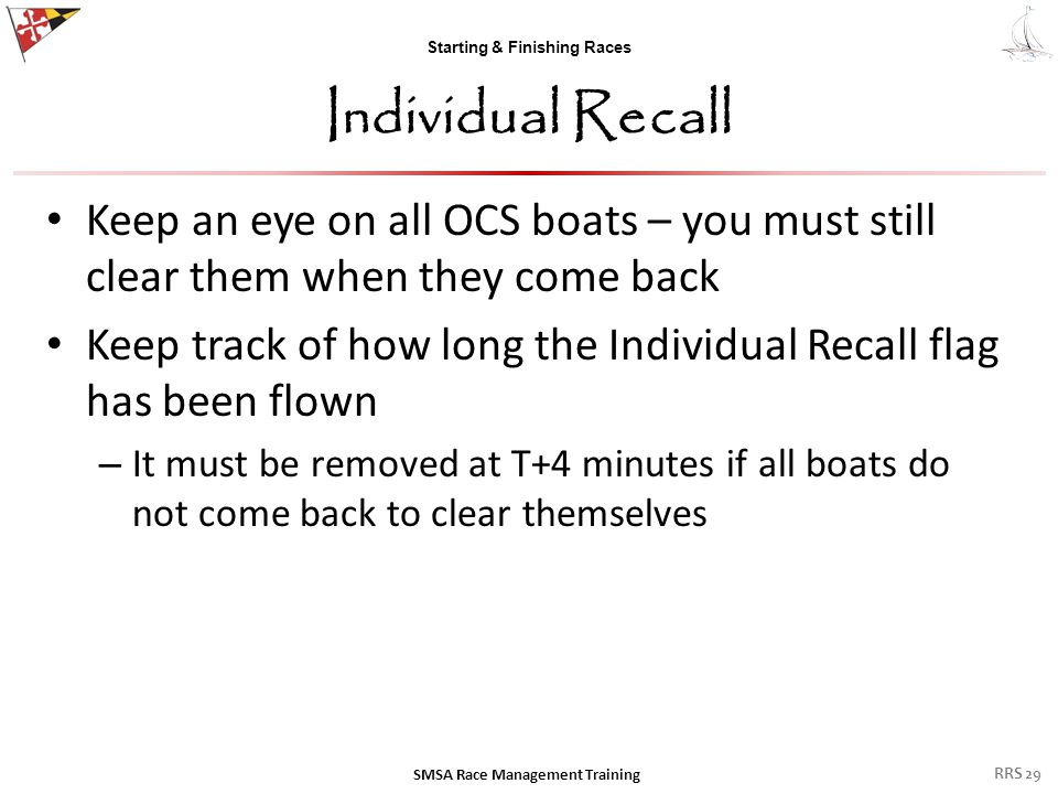 Starting & Finishing Races Individual Recall Keep an eye on all OCS boats – you must still clear them when they come back Keep track of how long the I