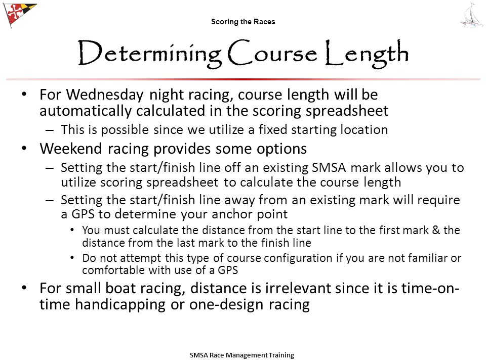 Scoring the Races Determining Course Length For Wednesday night racing, course length will be automatically calculated in the scoring spreadsheet – Th
