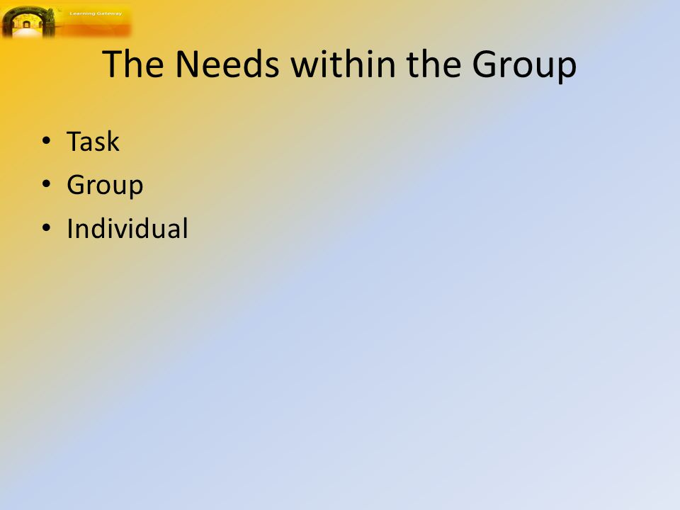 The Needs within the Group Task Group Individual