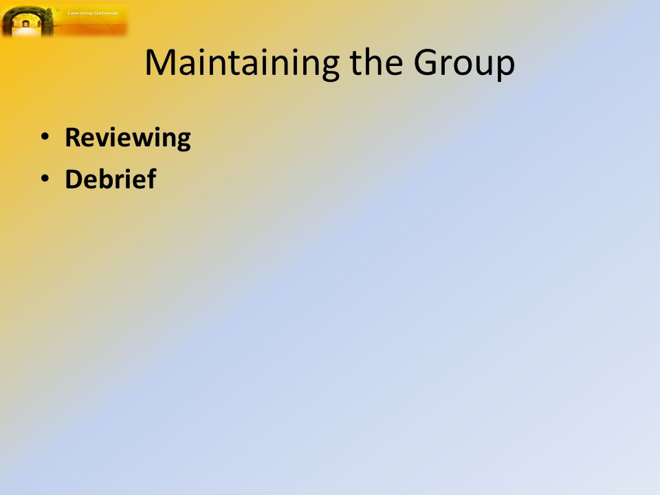 Maintaining the Group Reviewing Debrief