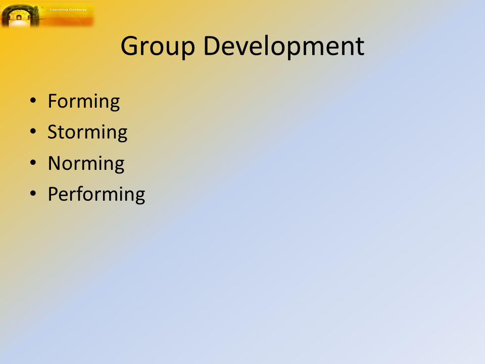 Group Development Forming Storming Norming Performing