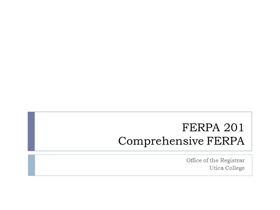 FERPA 201 Comprehensive FERPA Office of the Registrar Utica College