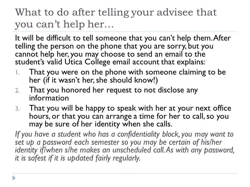 What to do after telling your advisee that you can't help her… It will be difficult to tell someone that you can't help them.