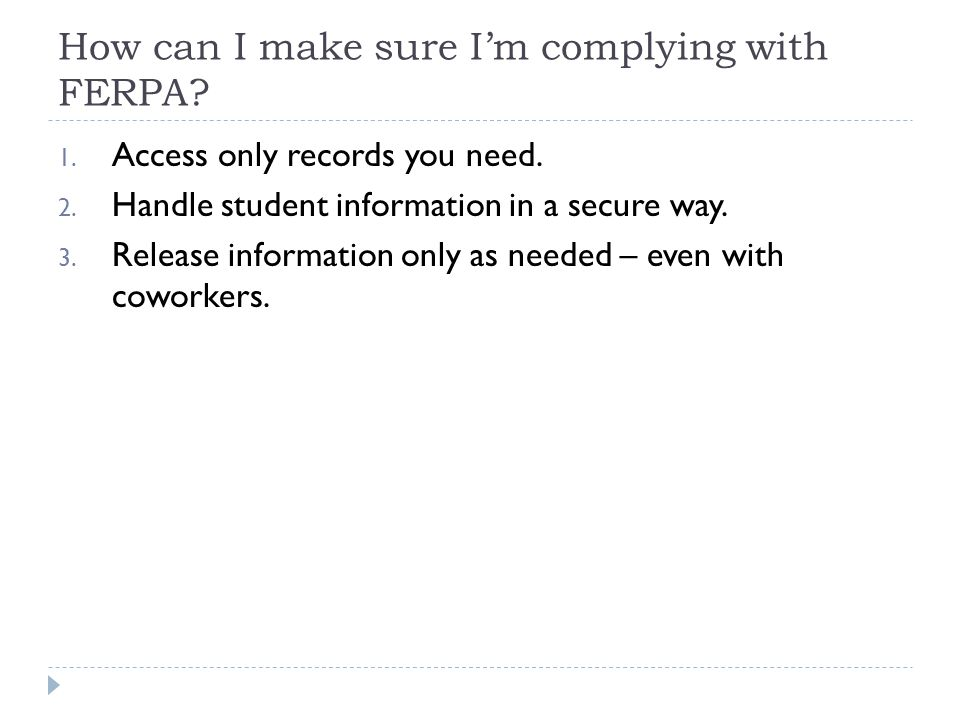 How can I make sure I'm complying with FERPA. 1. Access only records you need.