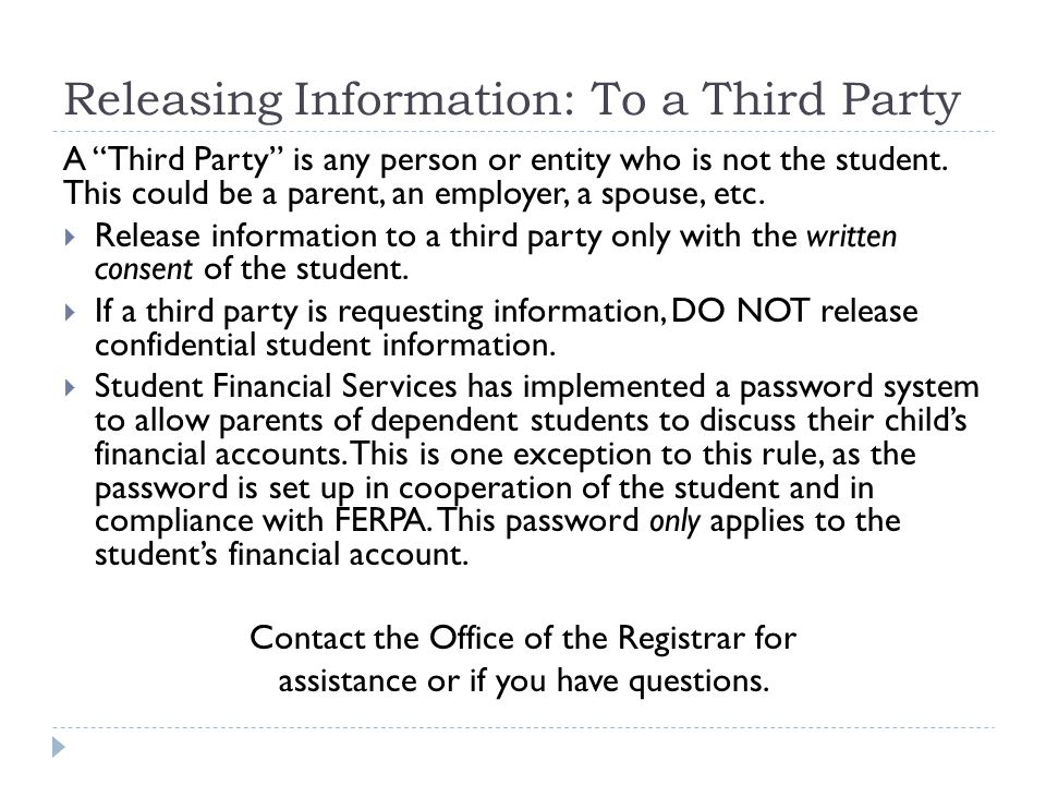 """Releasing Information: To a Third Party A """"Third Party"""" is any person or entity who is not the student. This could be a parent, an employer, a spouse,"""