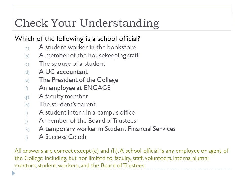 Check Your Understanding Which of the following is a school official? a) A student worker in the bookstore b) A member of the housekeeping staff c) Th
