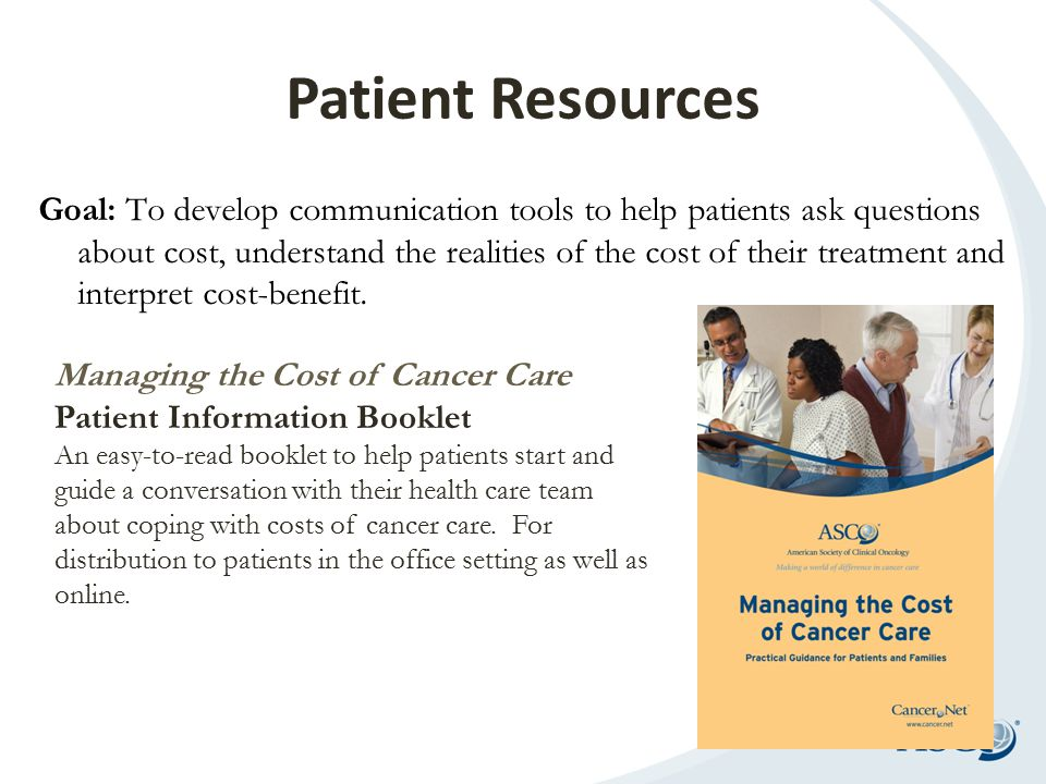 Patient Resources Goal: To develop communication tools to help patients ask questions about cost, understand the realities of the cost of their treatm