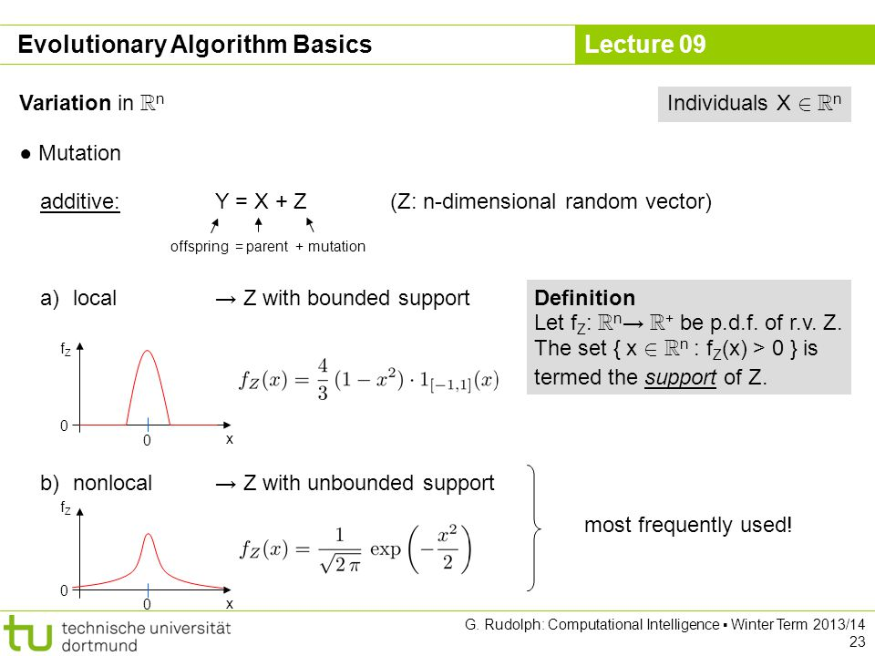 Lecture 09 G. Rudolph: Computational Intelligence ▪ Winter Term 2013/14 23 Evolutionary Algorithm Basics Variation in R n ● Mutation a)local→ Z with b