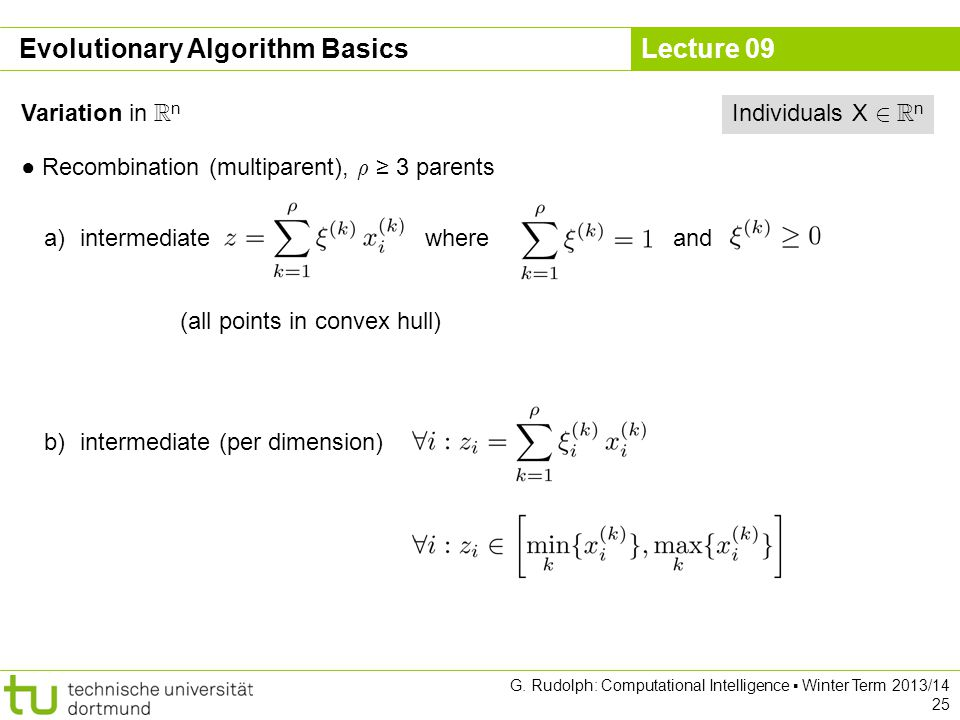 Lecture 09 G. Rudolph: Computational Intelligence ▪ Winter Term 2013/14 25 Evolutionary Algorithm Basics Variation in R n ● Recombination (multiparent