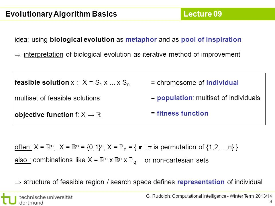 Lecture 09 G. Rudolph: Computational Intelligence ▪ Winter Term 2013/14 8 Evolutionary Algorithm Basics idea: using biological evolution as metaphor a