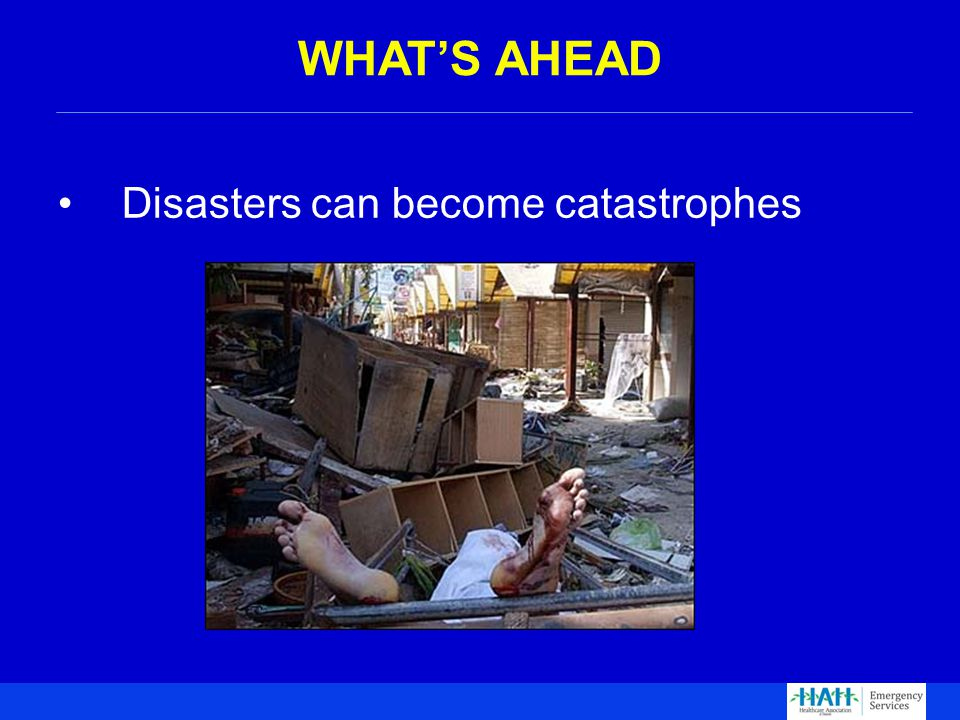 Disasters can become catastrophes WHAT'S AHEAD