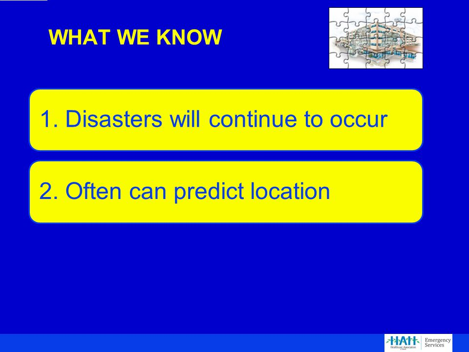 1. Disasters will continue to occur2. Often can predict location WHAT WE KNOW