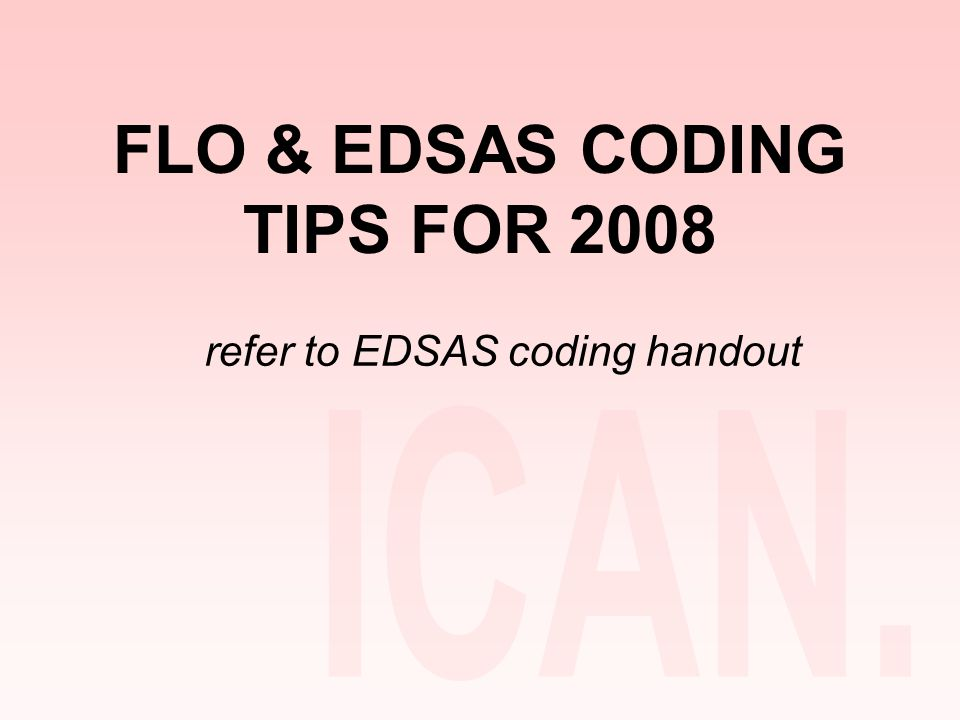 FLO & EDSAS CODING TIPS FOR 2008 refer to EDSAS coding handout