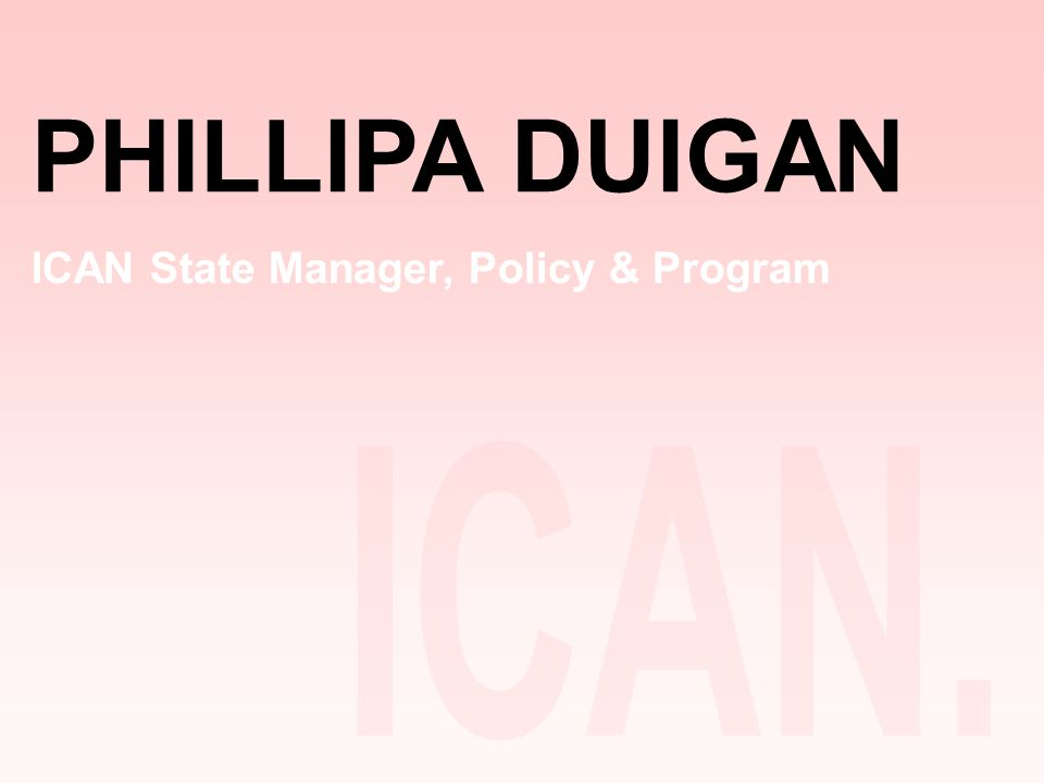 PHILLIPA DUIGAN ICAN State Manager, Policy & Program