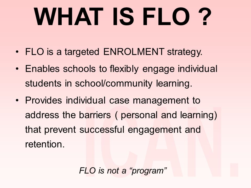 WHAT IS FLO . FLO is a targeted ENROLMENT strategy.