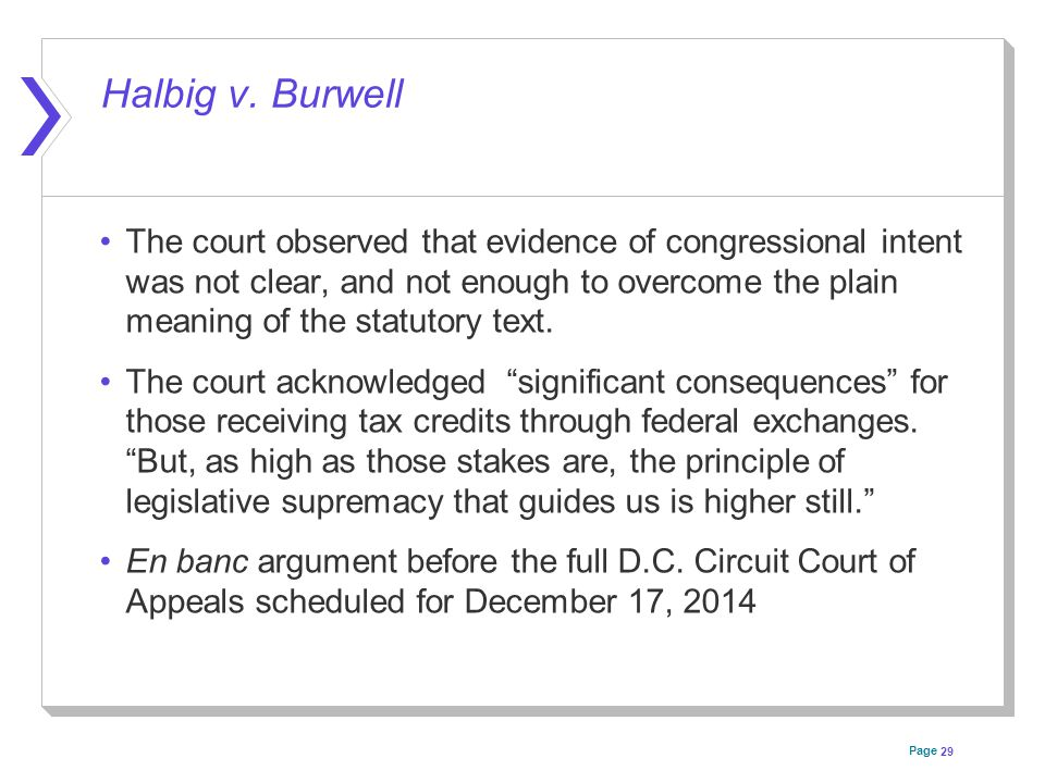Page Halbig v. Burwell The court observed that evidence of congressional intent was not clear, and not enough to overcome the plain meaning of the sta