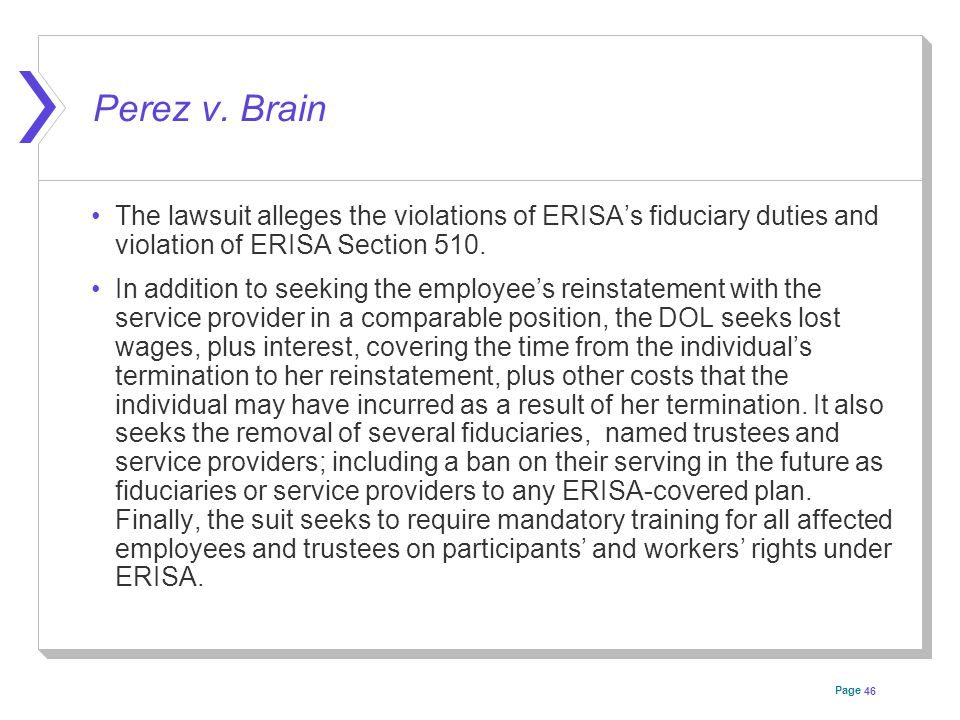 Page Perez v. Brain The lawsuit alleges the violations of ERISA's fiduciary duties and violation of ERISA Section 510. In addition to seeking the empl