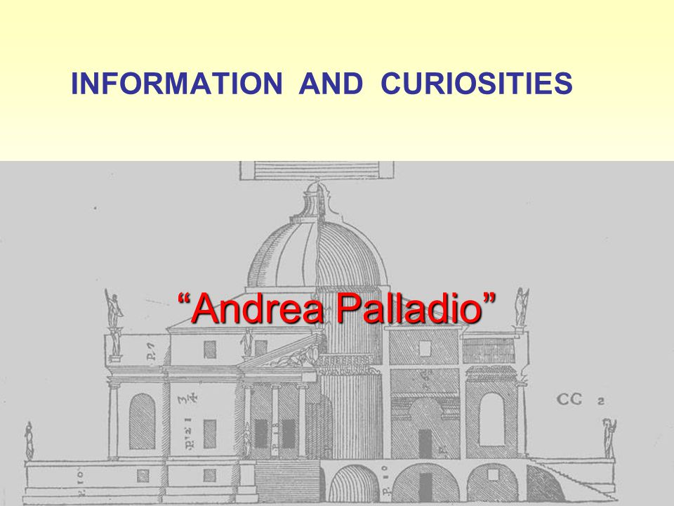 INFORMATION AND CURIOSITIES Andrea Palladio
