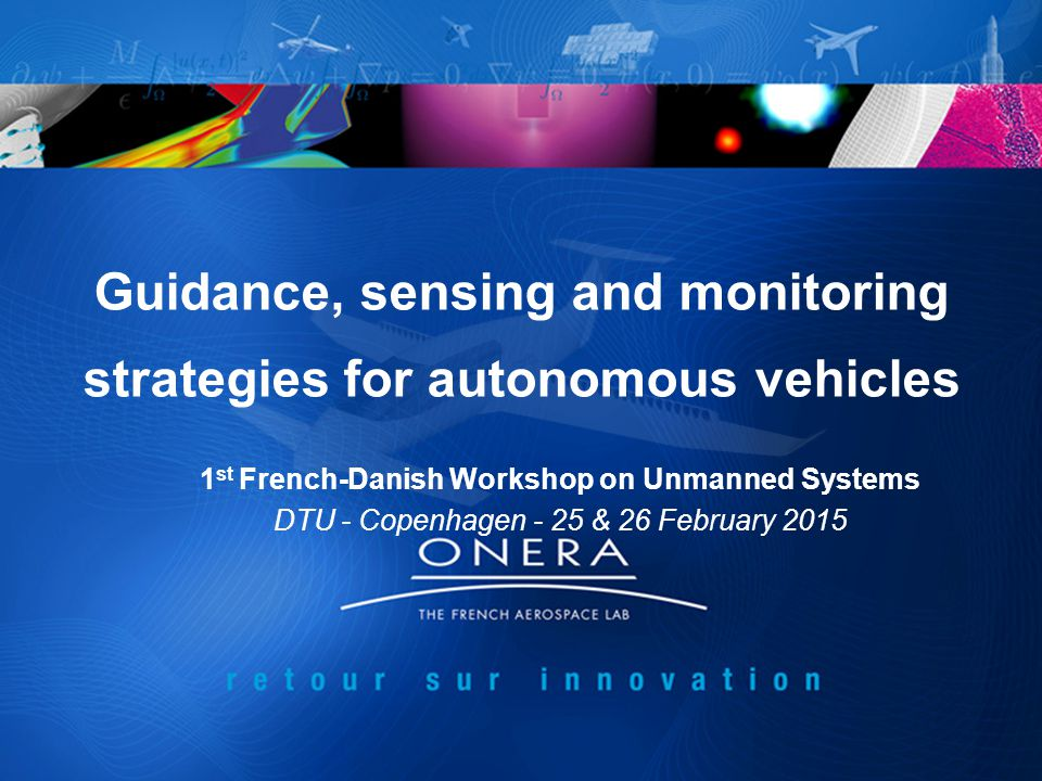 © Onera 2015 1 st French-Danish Workshop on Unmanned Systems Copenhagen, 26 & 27 February 2015 HITL experiments on automation and human sense of control in the context of UAS Detect & Avoid Objective: Mitigate the negative effects of automation based on knowledge and principles of cognitive sciences Effects of automation levels and anticipatory cues (prime) on human performance and sense of control (agency) 22 Berberian, B., Sarrazin, J.-C., Le Blaye, P., & Haggard, P.