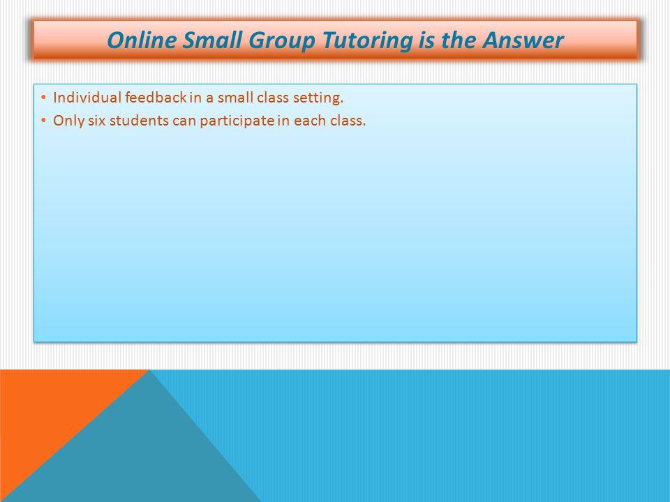 Individual feedback in a small class setting.