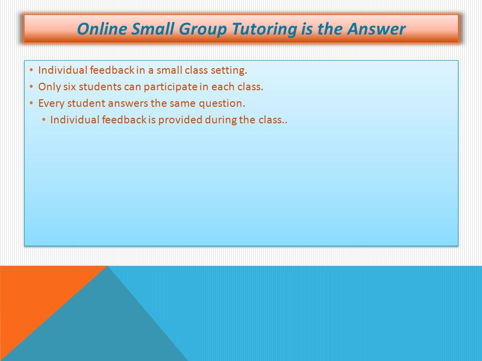 Online Small Group Tutoring is the Answer Individual feedback in a small class setting.