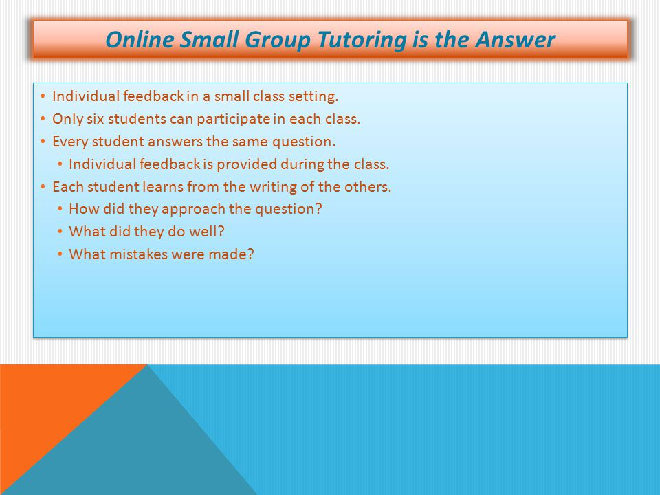 Online Small Group Tutoring is the Answer Individual feedback in a small class setting. Only six students can participate in each class. Every student