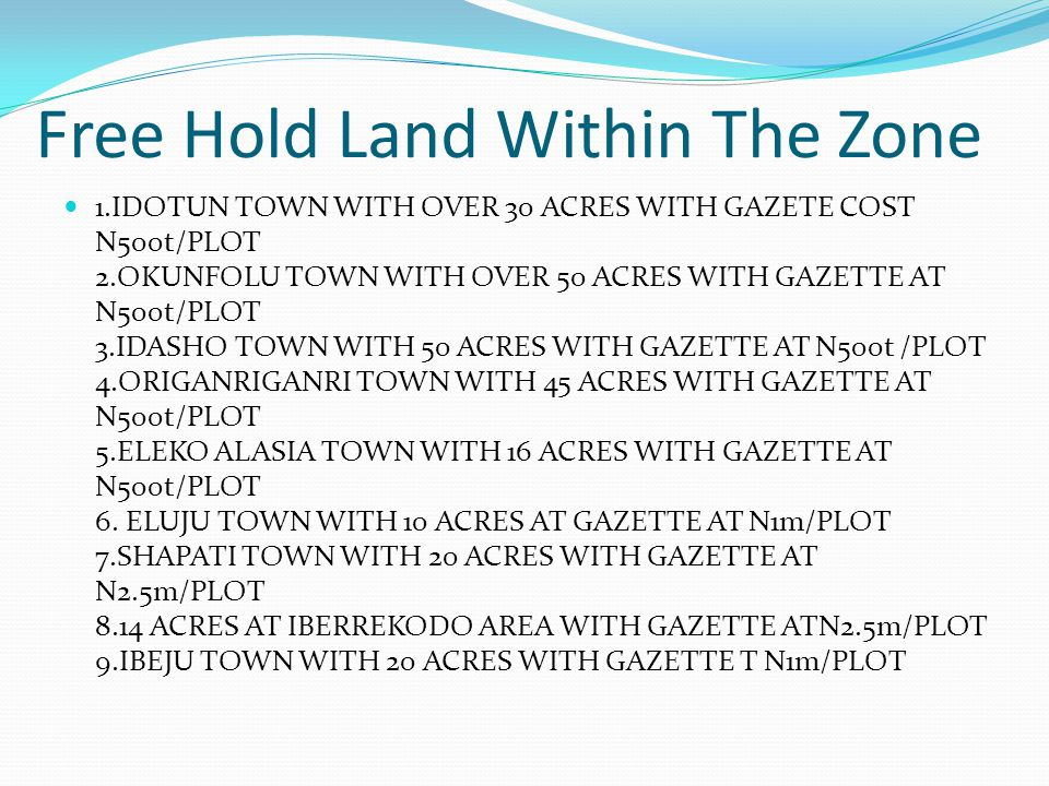 Free Hold Land Within The Zone 1.IDOTUN TOWN WITH OVER 30 ACRES WITH GAZETE COST N500t/PLOT 2.OKUNFOLU TOWN WITH OVER 50 ACRES WITH GAZETTE AT N500t/P