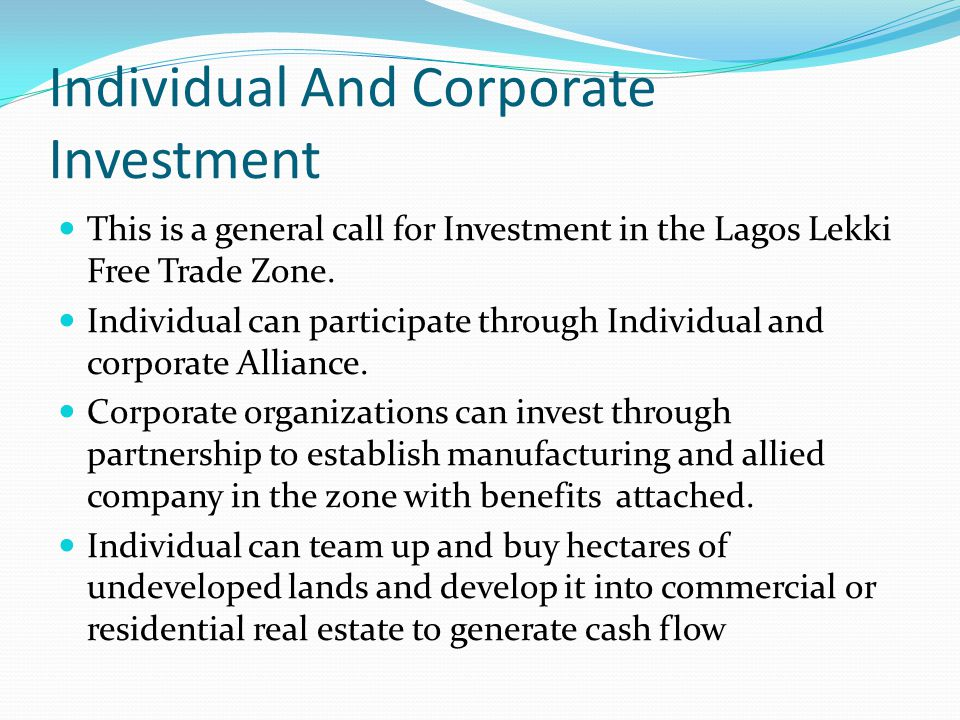 Individual And Corporate Investment This is a general call for Investment in the Lagos Lekki Free Trade Zone. Individual can participate through Indiv