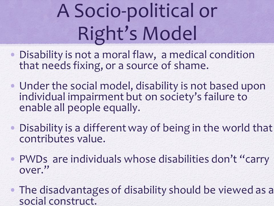 A Socio-political or Right's Model Disability is not a moral flaw, a medical condition that needs fixing, or a source of shame.