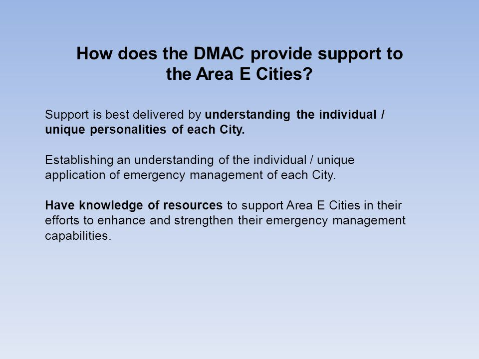 How does the DMAC provide support to the Area E Cities? Support is best delivered by understanding the individual / unique personalities of each City.