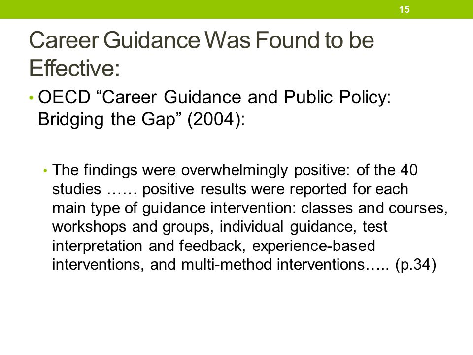 "Career Guidance Was Found to be Effective: OECD ""Career Guidance and Public Policy: Bridging the Gap"" (2004): The findings were overwhelmingly positiv"