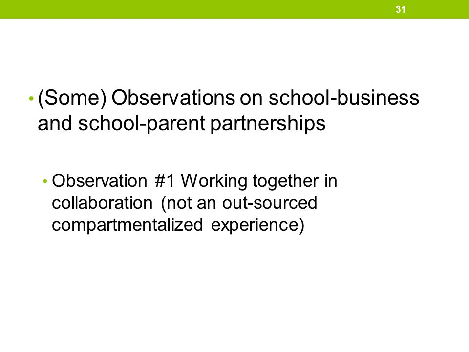 (Some) Observations on school-business and school-parent partnerships Observation #1 Working together in collaboration (not an out-sourced compartment