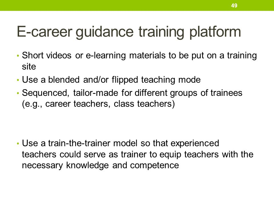 E-career guidance training platform Short videos or e-learning materials to be put on a training site Use a blended and/or flipped teaching mode Seque